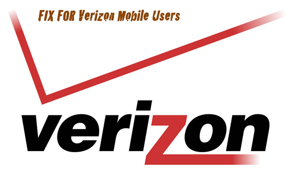 Fix For Verizon Mobile Users