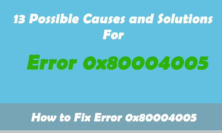 Error Code 0x80004005 - Causes and Solutions