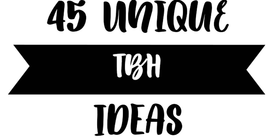 45 Unique TBH Ideas & Messages for Everyone