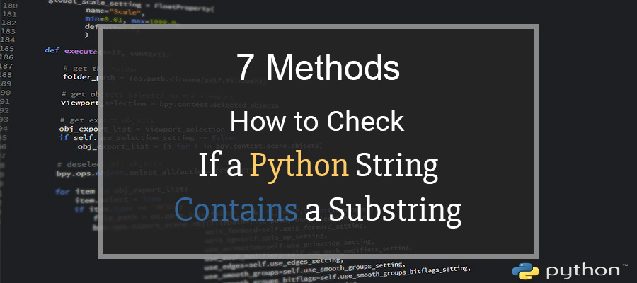 7 Methods to Check If a Python String Contains A Substring