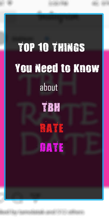 Top 10 Things You Need to Know about TBH, Rate, and Date