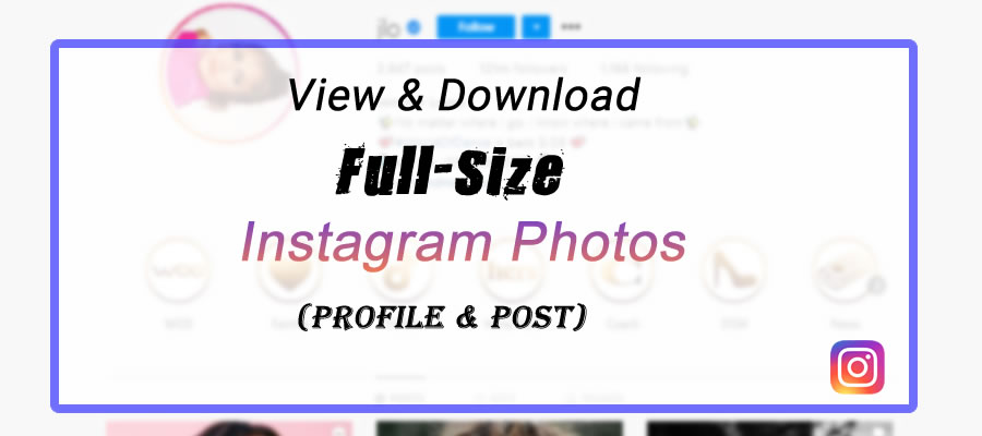 View & Download Full Size Instagram Photos (Profile & Post)
