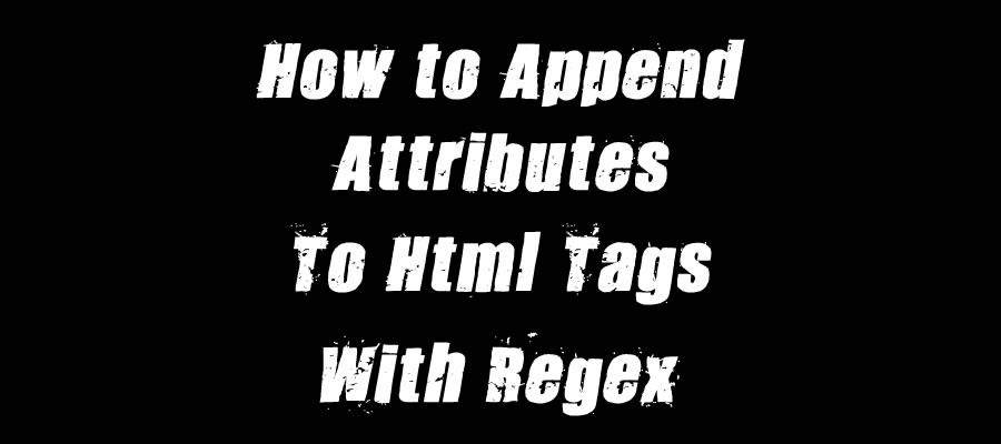 How to Add Attributes To Html Tags With Regex