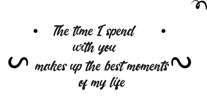 TBH - The time I spend with you makes up the best moments of my life.